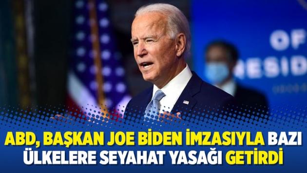 ABD, Başkan Joe Biden imzasıyla bazı ülkelere seyahat yasağı getirdi