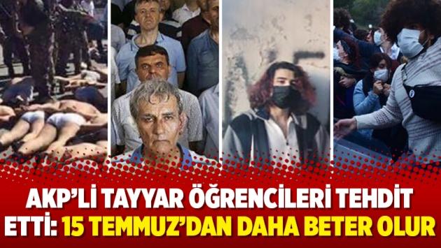 AKP'li Tayyar öğrencileri tehdit etti: 15 Temmuz'dan daha beter olur