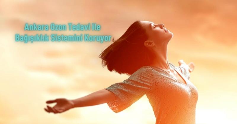 Ankara Ozon Tedavi ile Bağışıklık Sistemini Koruyor