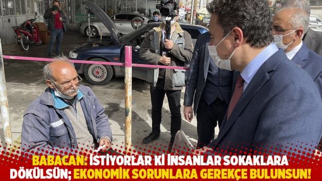 Babacan: İstiyorlar ki insanlar sokaklara dökülsün; ekonomik sorunlara gerekçe bulunsun!