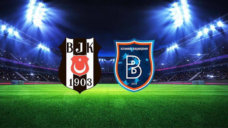 Beşiktaş Medipol Başakşehir maçı ilk 11leri belli oldu