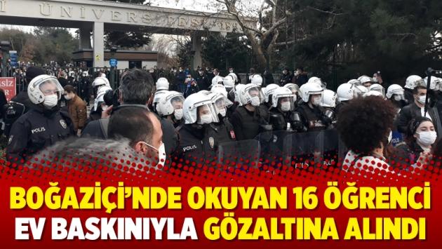 Boğaziçi'nde okuyan 16 öğrenci ev baskınıyla gözaltına alındı