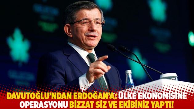 Davutoğlu'ndan Erdoğan'a: Ülke ekonomisine operasyonu bizzat siz ve ekibiniz yaptı!