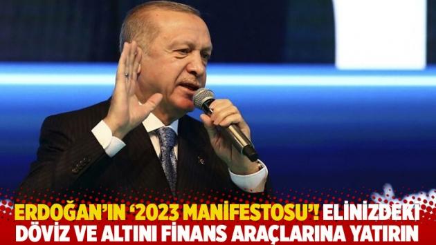 Erdoğan'ın '2023 Manifestosu'! Elinizdeki döviz ve altını finans araçlarına yatırın