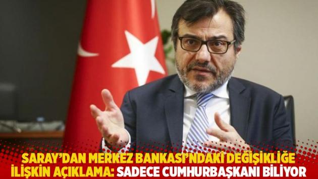 Saray'dan Merkez Bankası'ndaki değişikliğe ilişkin açıklama: Sadece Cumhurbaşkanı biliyor