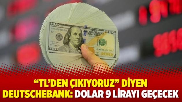 """""""TL'den çıkıyoruz"""" diyen Deutschebank: Dolar 9 lirayı geçecek"""