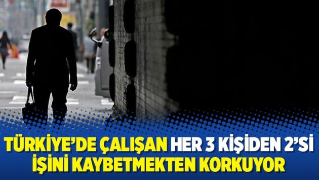 Türkiye'de çalışan her 3 kişiden 2'si işini kaybetmekten korkuyor