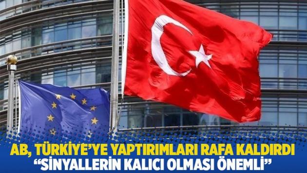 AB, Türkiye'ye yaptırımları rafa kaldırdı: Sinyallerin kalıcı olması önemli