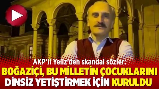 AKP'li Yeliz'den skandal sözler: Boğaziçi, bu milletin çocuklarını dinsiz yetiştirmek için kuruldu