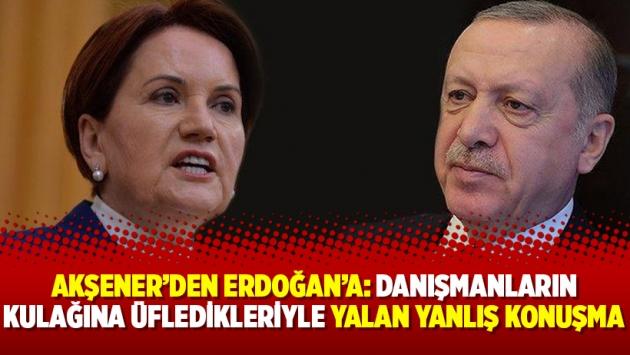 Akşener'den Erdoğan'a: Danışmanların kulağına üfledikleriyle yalan yanlış konuşma