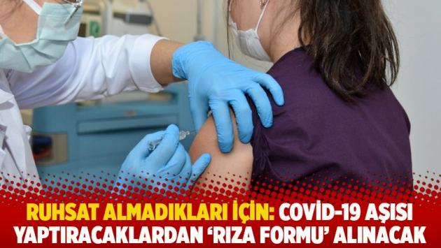 Ruhsat almadıkları için: Covid-19 aşısı yaptıracaklardan 'rıza formu' alınacak