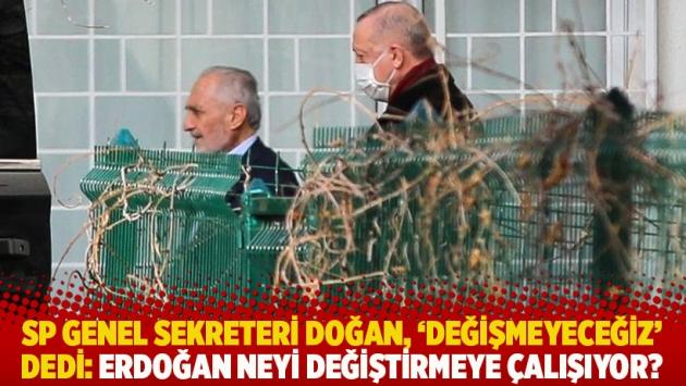 SP Genel Sekreteri Doğan, 'Değişmeyeceğiz' dedi: Erdoğan neyi değiştirmeye çalışıyor?