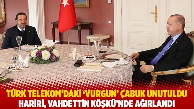 Türk Telekom'daki 'vurgun' çabuk unutuldu: Hariri, Vahdettin Köşkü'nde ağırlandı